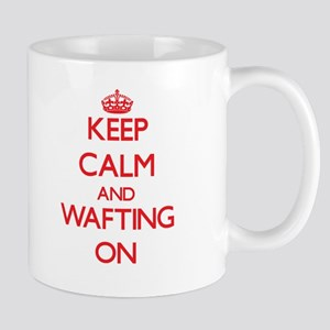 Keep Calm and Wafting ON Mugs