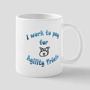 I work to pay for agility trials 11 oz Ceramic Mug