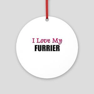 I Love My FURRIER Ornament (Round)