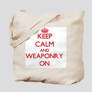 Keep Calm and Weaponry ON Tote Bag