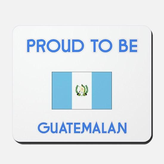 Proud to be Guatemalan Mousepad