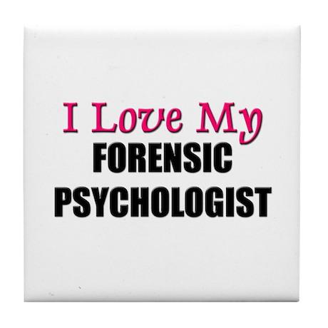I Love My FORENSIC PSYCHOLOGIST Tile Coaster
