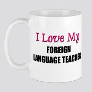 I Love My FOREIGN LANGUAGE TEACHER Mug