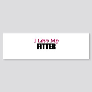 I Love My FITTER Bumper Sticker