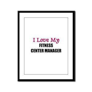 I Love My FITNESS CENTER MANAGER Framed Panel Prin