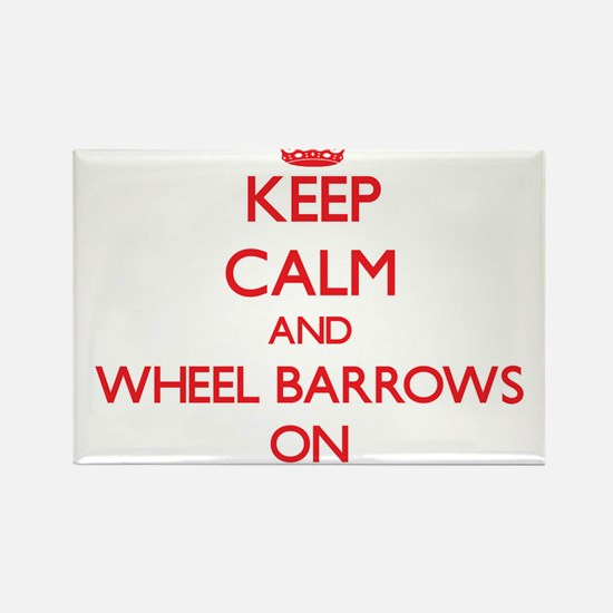 Keep Calm and Wheel Barrows ON Magnets