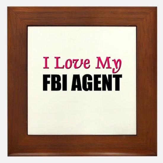 I Love My FBI AGENT Framed Tile