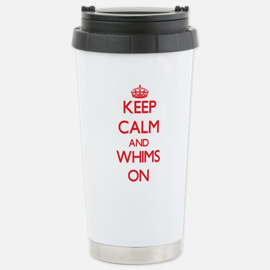 Keep Calm and Whims ON Stainless Steel Travel Mug