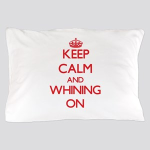 Keep Calm and Whining ON Pillow Case