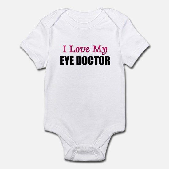 I Love My EYE DOCTOR Infant Bodysuit