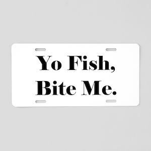 Yo Fish Bite Me Aluminum License Plate