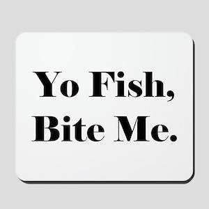 Yo Fish Bite Me Mousepad