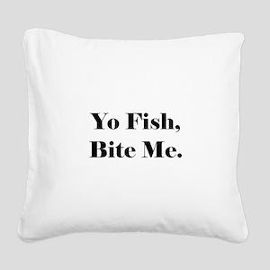 Yo Fish Bite Me Square Canvas Pillow