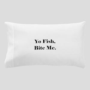 Yo Fish Bite Me Pillow Case