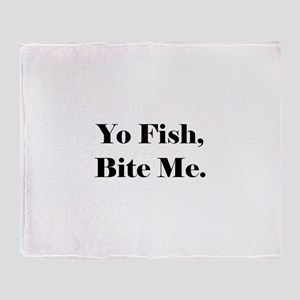 Yo Fish Bite Me Throw Blanket