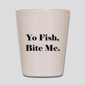 Yo Fish Bite Me Shot Glass