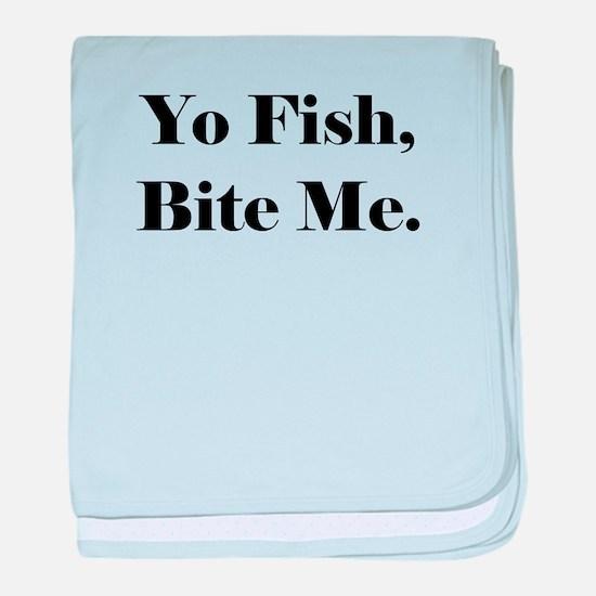 Yo Fish Bite Me baby blanket