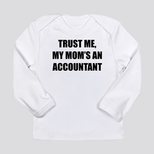Trust Me My Moms An Accountant Long Sleeve T-Shirt
