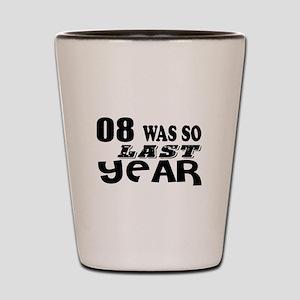 08 Was So Last Year Birthday Designs Shot Glass