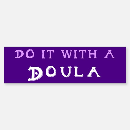 Do It With a Doula Bumper Bumper Bumper Sticker