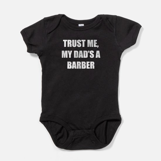 Trust Me My Dads A Barber Baby Bodysuit