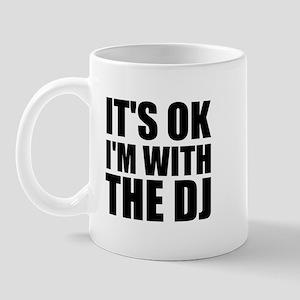 It's Ok, I'm With The DJ Mug