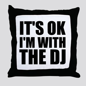 It's Ok, I'm With The DJ Throw Pillow