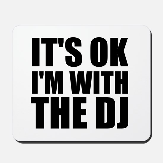 It's Ok, I'm With The DJ Mousepad