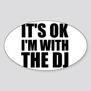 It's Ok, I'm With The DJ Oval Sticker