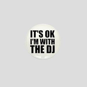 It's Ok, I'm With The DJ Mini Button