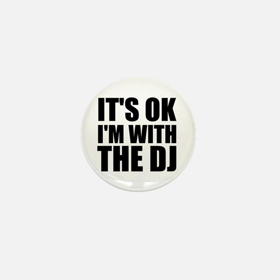 It's Ok, I'm With The DJ Mini Button