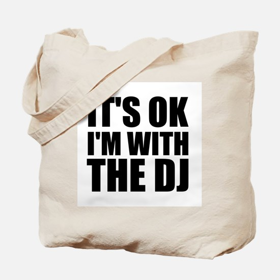 It's Ok, I'm With The DJ Tote Bag