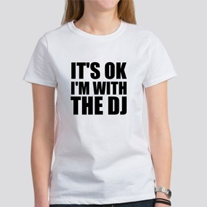 It's Ok, I'm With The DJ Women's T-Shirt