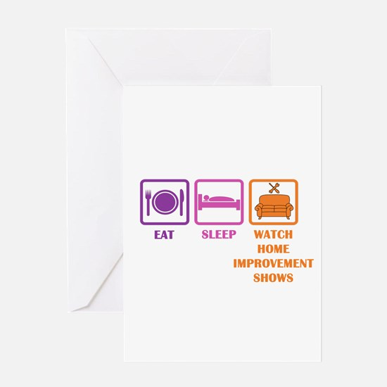 Eat, Sleep, Home Improvement Shows Greeting Cards