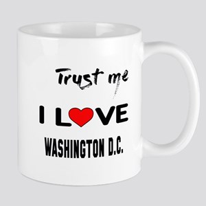 Trust me I love Washington D.C. 11 oz Ceramic Mug