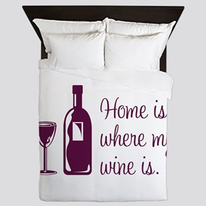 Home is where my wine is Queen Duvet