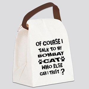 Of Course I Talk To My Bombay Cat Canvas Lunch Bag