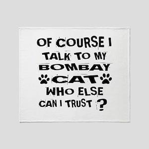 Of Course I Talk To My Bombay Cat De Throw Blanket