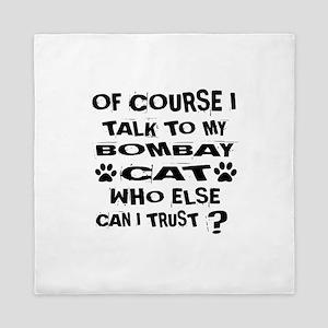 Of Course I Talk To My Bombay Cat Desi Queen Duvet