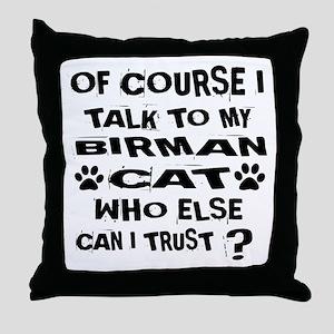 Of Course I Talk To My Birman Cat Des Throw Pillow