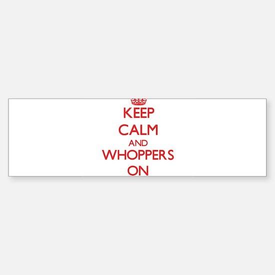 Keep Calm and Whoppers ON Bumper Bumper Bumper Sticker