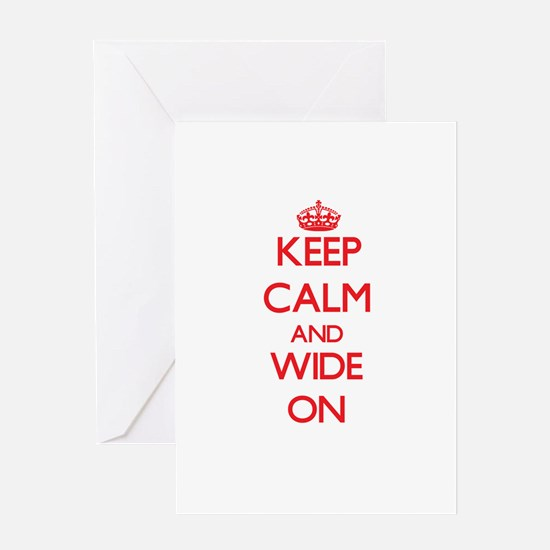 Keep Calm and Wide ON Greeting Cards