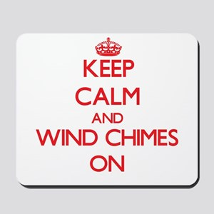 Keep Calm and Wind Chimes ON Mousepad