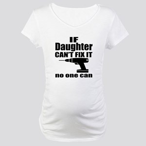 If Daughter Can Not Fix It No On Maternity T-Shirt