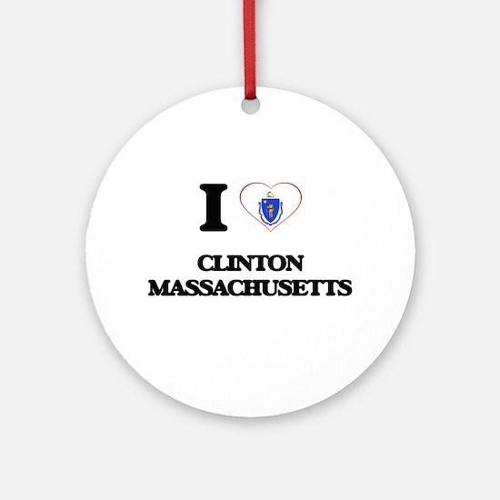 I love Clinton Massachusetts Ornament (Round)