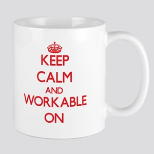 Keep Calm and Workable ON Mugs