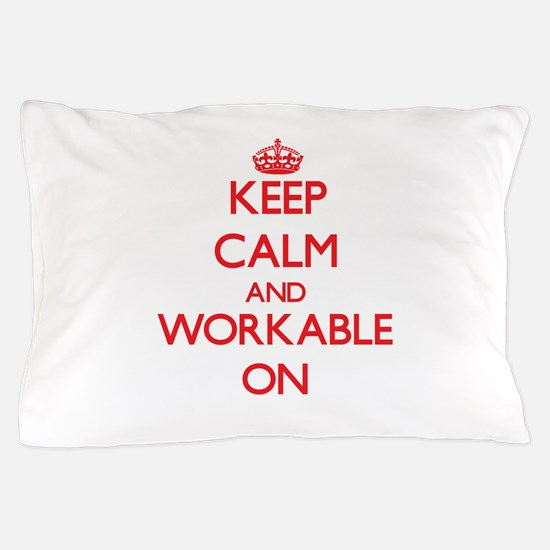Keep Calm and Workable ON Pillow Case