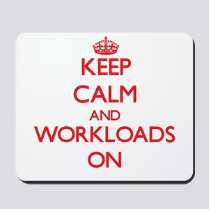 Keep Calm and Workloads ON Mousepad