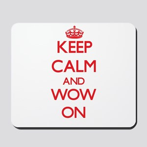 Keep Calm and Wow ON Mousepad