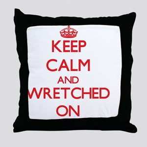 Keep Calm and Wretched ON Throw Pillow